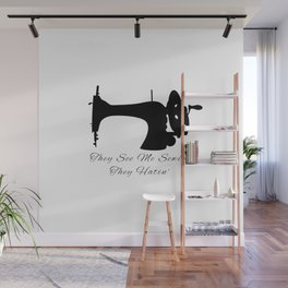 They See Me Sewing, They Hating Funny Sew Wall Mural
