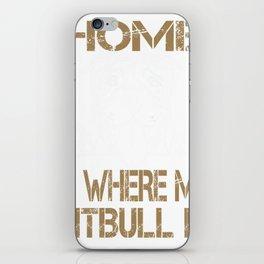 Home is where my Pitbull is Tshirt iPhone Skin