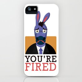 You're Fired iPhone Case