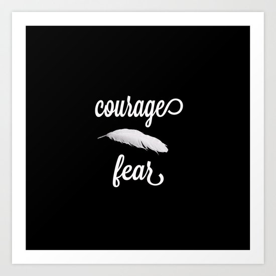 Courage > Fear Art Print