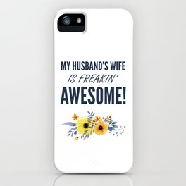 """""""My Husband's Wife is Freakin' Awesome"""" Funny Quotes For Wife & Mom iPhone Case"""