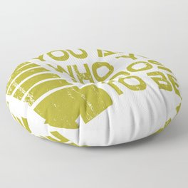 """A Nice Choosing Theme Tee For You Who Chooses Carefully """"You Are Who You Choose To Be"""" T-shirt Floor Pillow"""
