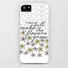 Rain Will Make The Flowers Grow #2 iPhone Case