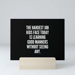The hardest job kids face today is learning good manners without seeing any Mini Art Print