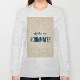 And They Were Roommates Long Sleeve T-shirt