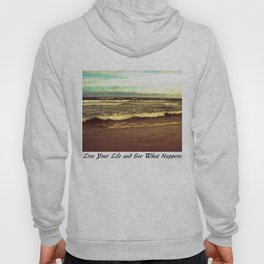 SEA - Live Your Life And See What Happens Hoody