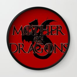 She is called Mother of Dragons, Breaker of Chains and so on, you know this Queen. Wall Clock