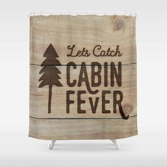 Lets Catch Cabin Fever Shower Curtain By Jackofclubs Society6
