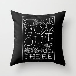 GO OUT THERE (BW) Throw Pillow