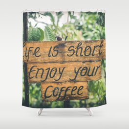 Life is short ~ Enjoy your coffee Shower Curtain