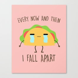 Every Now And Then I Fall Apart, Funny, Cute, Quote Canvas Print
