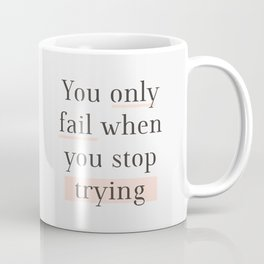 You Only Fail When You Stop Trying black peach typography inspirational motivational wall quote Coffee Mug