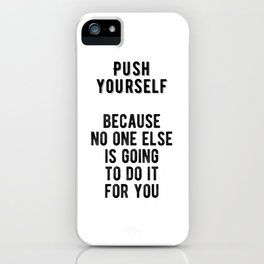 Inspiring - Push Yourself Motivational Quote iPhone Case