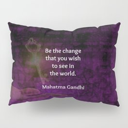 Be the change that you wish to see in the world. Pillow Sham
