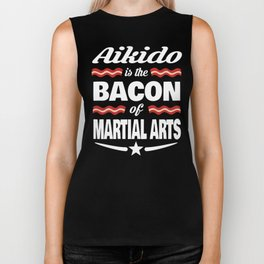 Aikido Is The Bacon Of Martial Arts Biker Tank