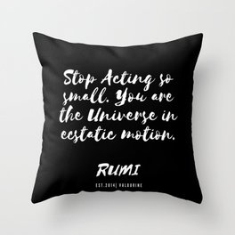 Stop Acting so small. You are the Universe in ecstatic motion.  | Rumi Quotes Good Vibes 190514 Throw Pillow