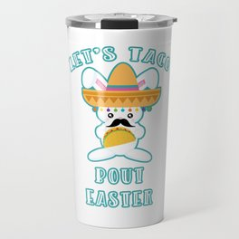 Let's Taco Bout Easter Mexican Bunny Travel Mug