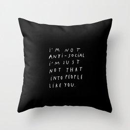 I AM NOT ANTI-SOCIAL Throw Pillow
