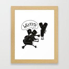 whyyy?! Framed Art Print