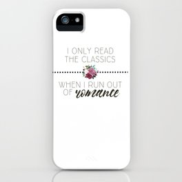 I Only Read the Classics... When I Run Out of Romance iPhone Case