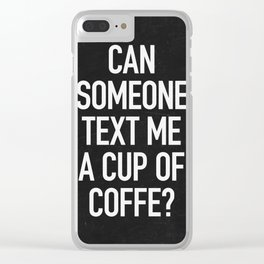 Can someone text me a cup of coffe? Clear iPhone Case
