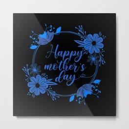 Happy Mothers day gift mom Birthday Anniversary Metal Print