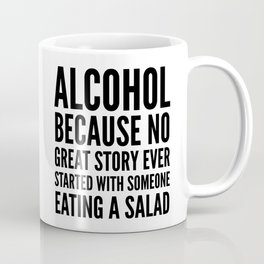ALCOHOL BECAUSE NO GREAT STORY EVER STARTED WITH SOMEONE EATING A SALAD Coffee Mug