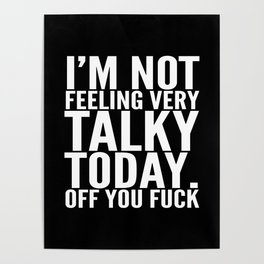 I'm Not Feeling Very Talky Today Off You Fuck (Black & White) Poster