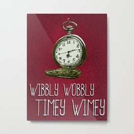 Doctor Who: Time is Wibbly Wobbly Timey Wimey Metal Print