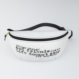 Things change, and friends leave. Life doesn't stop for anybody. Fanny Pack