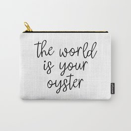 The World is Your Oyster, Style Wisdom, Motivational Quote, Inspirational Quote, Gift Idea, Art Carry-All Pouch