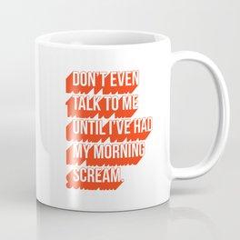 My Morning Scream Coffee Mug