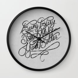 Being Busy Doesn't Make You Better... Wall Clock