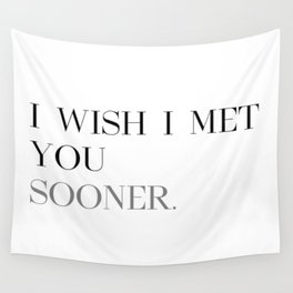 I wish I met you sooner Wall Tapestry