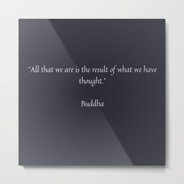 All that we are is the result of what we have thought. Buddha Metal Print