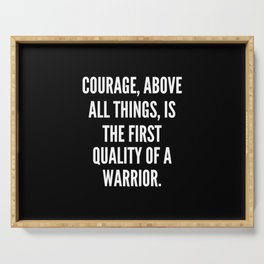 Courage above all things is the first quality of a warrior Serving Tray
