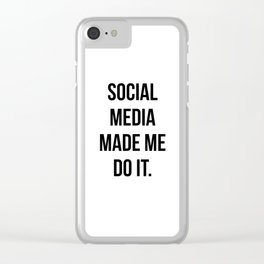 Social Media Made Me Do It Clear iPhone Case