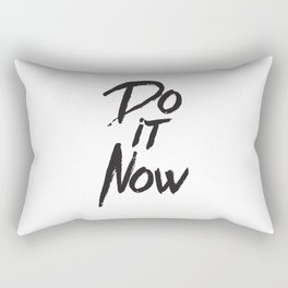 Do it now quote inspirational typography Rectangular Pillow