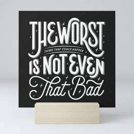 The Worst Thing That Could Happen Is Not Even That Bad Mini Art Print