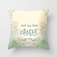 not all who wander are lost Throw Pillows featuring Not all who wander are lost by SUNLIGHT STUDIOS  Monika Strigel