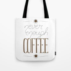 It's never enough coffee! Tote Bag