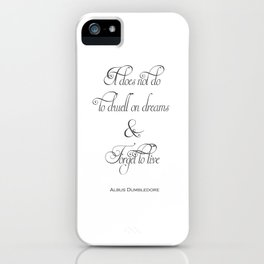 It Does Not Do To Dwell On Dreams And Forget To Live - Dumbledore Potter Quote iPhone Case