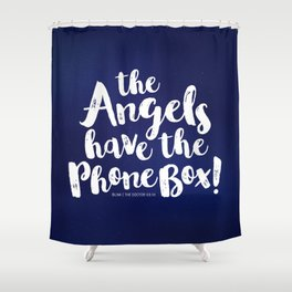 The Angels have the phone box! (white typography) Shower Curtain