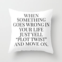 When something goes wrong in your life quote Throw Pillow