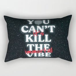 You Can't Kill The Vibe, It's Immortal Rectangular Pillow