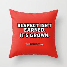 RESPECT ISN'T EARNED. IT'S GROWN. Throw Pillow