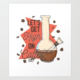 High On Coffee Art Print