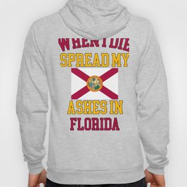 When I Die Spread My Ashes in Florida Gift Floridian Pride Design Hoody