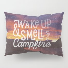 wake up & smell the campfire Pillow Sham