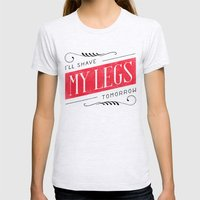I'll Shave My Legs Tomorrow Womens Fitted Tee Ash Grey SMALL